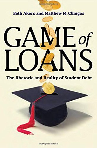 Game of Loans: The Rhetoric and Reality of Student Debt (The William G. Bowen Memorial Series in Higher Education)