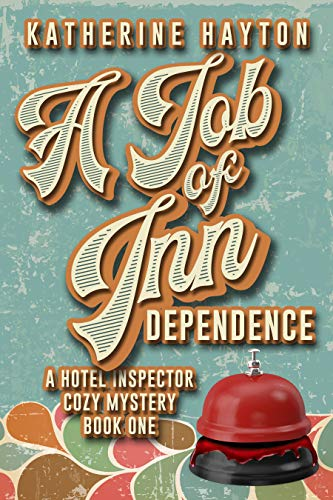 A Job of Inn Dependence (A Hotel Inspector Cozy Mystery Book 1) by [Hayton, Katherine]