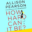 How Hard Can It Be? Audiobook by Allison Pearson Narrated by To Be Announced