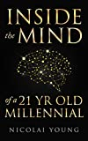 Inside The Mind Of A 21 Year Old Millennial: The Secret To Success (Success Principles, Millennial, Social Media, Wealth, Health, Love, Happiness)