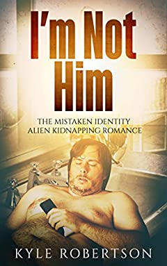 I'm Not Him: The Mistaken Identity Alien Kidnapping Romance