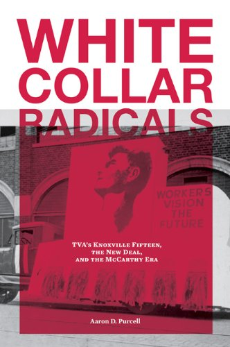 White Collar Radicals: TVA's Knoxville Fifteen, the New Deal, and the McCarthy Era -