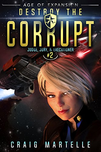 Destroy The Corrupt: A Space Opera Adventure Legal Thriller (Judge, Jury, & Executioner Book 2)