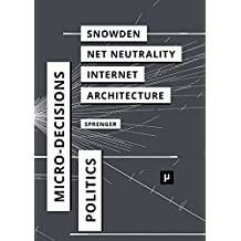 The Politics Of Micro Decisions Edward Snowden Net Neutrality And Architectures Internet