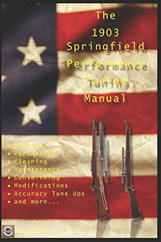 The M1903 Springfield Performance Tuning Manual: Gunsmithing tips for modifying your M1903, M1903A3 and M1903A4 rifles