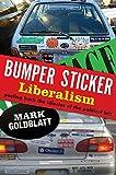 Bumper Sticker Liberalism, Mark Goldblatt, 0062135112