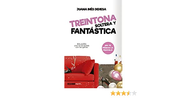 Amazon.com: Treintona, soltera y fantástica: Manual de supervivencia (Estar bien) (Spanish Edition) eBook: Juana Inés Dehesa: Kindle Store