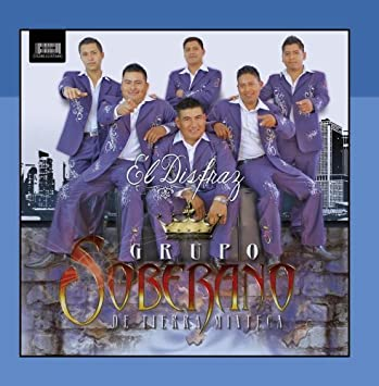 El Disfraz by Grupo Soberano De Tierra Mixteca: Grupo Soberano De ...
