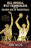 img - for The Rivalry: Bill Russell, Wilt Chamberlain, and the Golden Age of Basketball book / textbook / text book