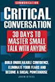 Communication: Critical Conversation: 30 Days To Master Small Talk With Anyone: Build Unbreakable Confidence, Eliminate Your Fears And Become A Social Powerhouse - PERMANENTLY