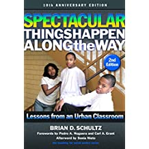 Spectacular Things Happen Along the Way: Lessons from an Urban Classroom -- 10th Anniversary Edition