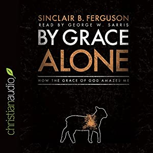 By Grace Alone Audiobook