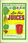 Live Food Juices: For Vim, Vigor, Vit...