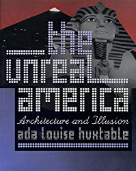 The Unreal America: Architecture and Illusion by Ada Louise Huxtable (1999-01-01)
