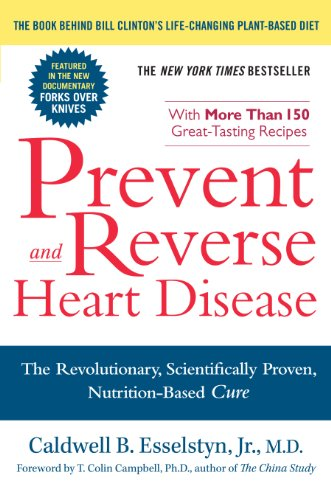 Prevent and Reverse Heart Disease: The Revolutionary, Scientifically Proven, Nutrition-Based Cure (Best Way To Reduce Cholesterol)