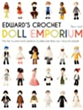 Edward's Crochet Doll Emporium: Flip the Mix-and-Match Patterns to Make and Dress Your Favourite People (Edward's…