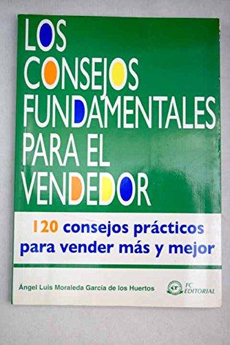 Download Los consejos fundamentales para el vendedor : 120 consejos prácticos para vender más y mejor PDF