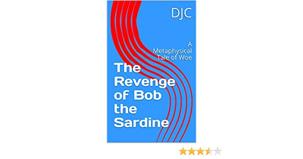 The Revenge of Bob the Sardine: A Metaphysical Tale of Woe