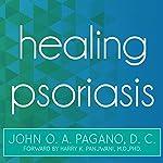 Healing Psoriasis: The Natural Alternative | John O. A. Pagano