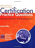 Adult and Family Nurse Practitioner Certification Practice Questions : Includes Answers and Explanations, Hollier and Hollier, Amelie, 1892418150