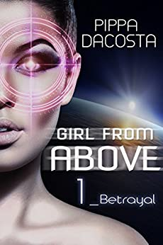 Girl From Above: Betrayal (The 1000 Revolution) by [DaCosta, Pippa]