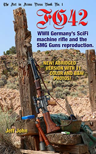 FG42: WWII Germany's SciFi machine rifle and the SMG Guns reproduction. (Art In Arms Press No. 1 ()