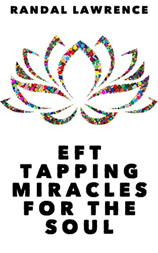 eft-tapping-miracles-for-the-soul-six-inspiring-and-uplifting-stories-of-positive-change-and-transfo