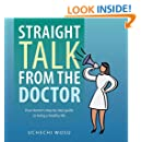 Straight Talk From the Doctor: Your doctor's step by step guide to living a healthy life