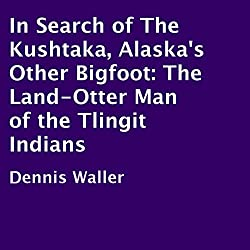 In Search of the Kushtaka, Alaska's Other Bigfoot