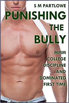 Punishing the Bully (MMM College Discipline and Dominated First Time) by [Partlowe, S M]