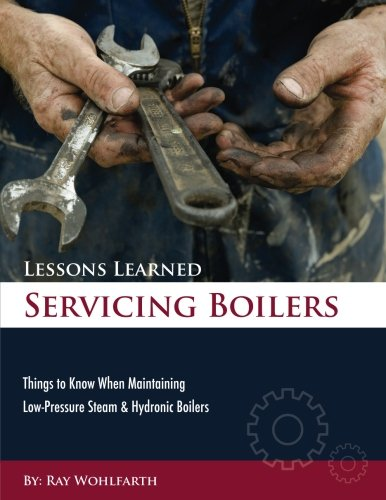 Lessons Learned Servicing Boilers: Things to know when maintaining boilers (Volume - Ray Boiler
