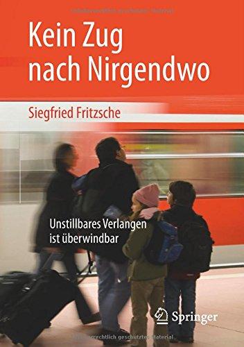 Kein Zug nach Nirgendwo: Unstillbares Verlangen ist überwindbar