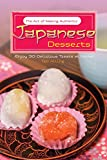 The Art of Making Authentic Japanese Desserts: Enjoy 30 Delicious Treats at Home!