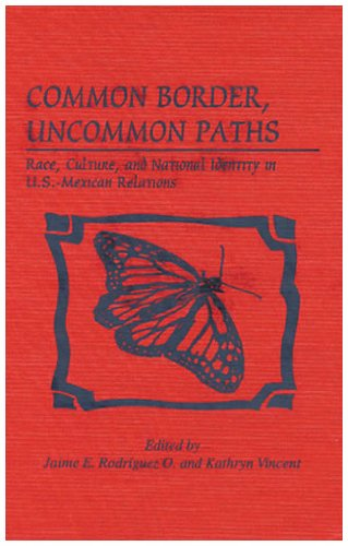 Common Border, Uncommon Paths: Race and Culture in U.S.-Mexican Relations (Latin American Silhouettes)