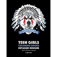Teen Girls Coloring Books: Detailed Designs: Native American Inspired: Anti-Stress Animals Dreamcatchers Flowers Feathers & Patterns For Teens Relaxation