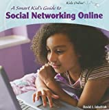 A Smart Kid's Guide to Social Networking Online (Kids Online)