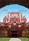 The Copan Sculpture Museum: Ancient Maya Artistry in Stucco and Stone (Peabody Museum), Barbara W. Fash, 0873658582