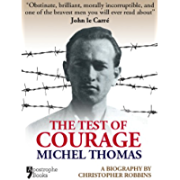The Test Of Courage: Michel Thomas: A Biography Of The Holocaust Survivor And Nazi-Hunter By Christopher Robbins