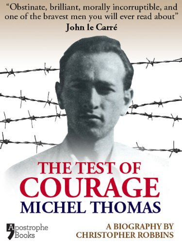 The Test Of Courage: Michel Thomas: A Biography Of The Holocaust Survivor And Nazi-Hunter By Christopher Robbins by [Robbins, Christopher]