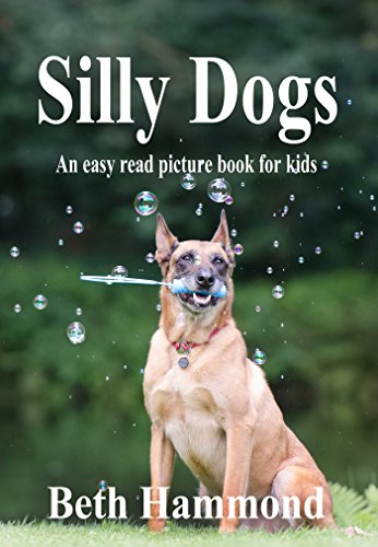 Silly Dogs - An Easy Read Picture Book For Kids (Silly Easy Read Books for Kids 1) by [Hammond, Beth]