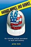 Hardhats, Hippies, and Hawks: The Vietnam Antiwar Movement as Myth and Memory