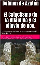 Dolmen de Azután El Cataclismo de la Atlántida y el Diluvio de Noé.: El testimonio más antiguo sobrela mayor catástrofe de la Historia. (Atlantología Histórico-Científica nº 5) (Spanish Edition)