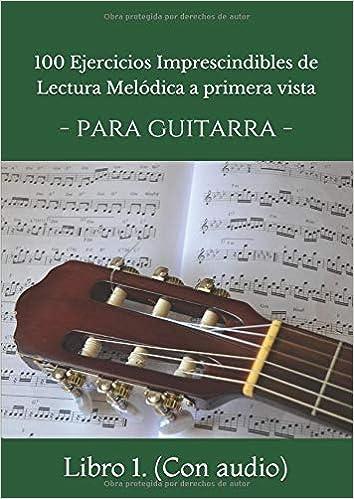 100 ejercicios imprescindibles de LECTURA MELODICA A PRIMERA VISTA: PARA GUITARRA. Libro 1. CON AUDIO: Amazon.es: Victor Diaz Lobaton: Libros