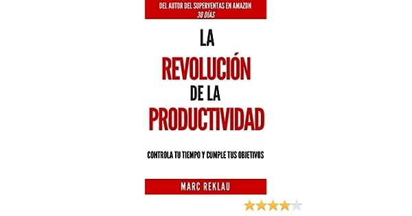 Amazon.com: La Revolución de la Productividad: Controla tu tiempo y cumple tus objetivos (Spanish Edition) eBook: Marc Reklau: Kindle Store