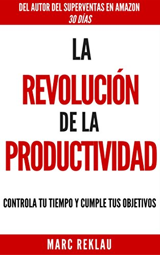 La Revolución de la Productividad: Controla tu tiempo y cumple tus objetivos (Spanish Edition