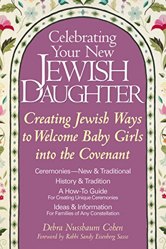 (Celebrating Your New Jewish Daughter: Creating Jewish Ways to Welcome Baby Girls into the Covenant)