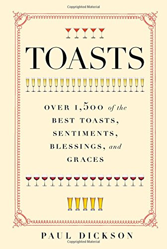 Toasts: Over 1,500 of the Best Toasts, Sentiments, Blessings, and Graces ()
