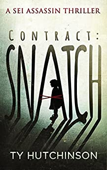 Contract: Snatch (Sei Assassin Thriller Book 1) by [Hutchinson, Ty]