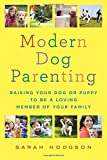 Modern Dog Parenting: Raising Your Dog or Puppy to Be a Loving Member of Your Family