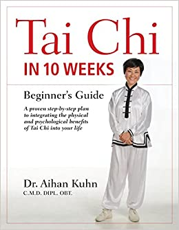 Tai Chi In 10 Weeks: A Beginner's Guide: Aihan Kuhn: 9781594395055
